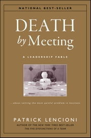 Death by Meeting - A Leadership Fable...About Solving the Most Painful Problem in Business ebook by Kobo.Web.Store.Products.Fields.ContributorFieldViewModel