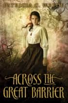 Across the Great Barrier ebook by Patricia C. Wrede