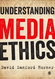 Understanding Media Ethics ebook by David Sanford Horner