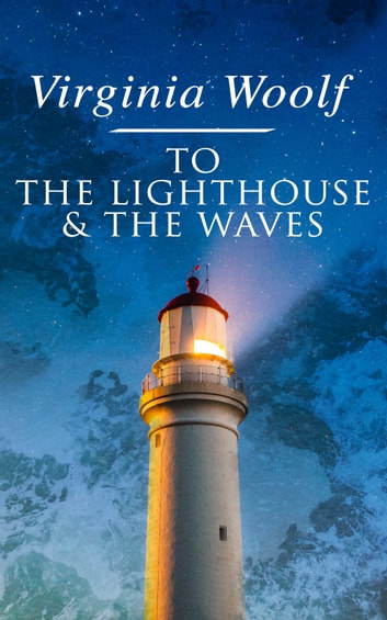 To the Lighthouse & The Waves ebook by Virginia Woolf