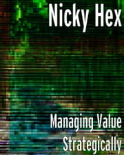 MANAGING VALUE STRATEGICALLY ebook by Nicky Hex