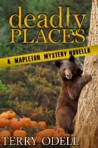 Deadly Places - A Mapleton Mystery Novella eBook par Terry Odell