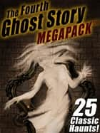 The Fourth Ghost Story MEGAPACK ® - 25 Classic Haunts! ebook by Arthur Conan Doyle, Rudyard Kipling, Sarah Orne Jewett,...