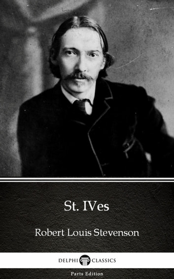St. Ives by Robert Louis Stevenson (Illustrated) ebook by Robert Louis Stevenson