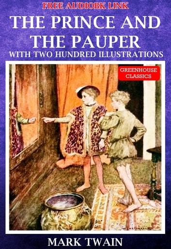 The Prince And The Pauper (Complete & Illustrated)(Free AudioBook Link) - With Two Hundred Illustrations ebook by Mark Twain