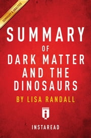 Summary of Dark Matter and the Dinosaurs - by Lisa Randall | Includes Analysis ebook by Instaread Summaries