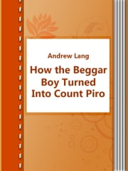 How the Beggar Boy Turned Into Count Piro ebook by Andrew Lang