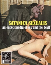 Satanica Sexualis: An Encyclopedia Of Sex And The Devil ebook by Candice Black
