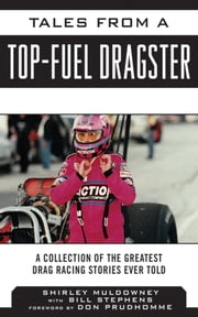 Tales from a Top Fuel Dragster - A Collection of the Greatest Drag Racing Stories Ever Told ebook by Shirley Muldowney,Bill Stephens,Don Prudhomme
