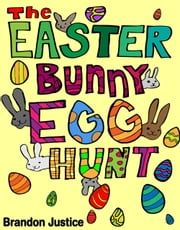 The Easter Bunny Egg Hunt: Children's Easter Game Book ebook by Brandon Justice