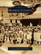 Monroe County ebook by Terri L. Kuczynski,Central Delta Historical Society
