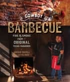 Cowboy Barbecue: Fire & Smoke from the Original Texas Vaqueros ebook by Adrian Davila, Ann Volkwein