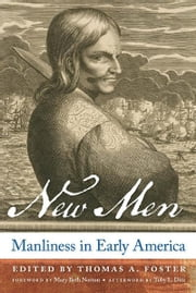 New Men - Manliness in Early America ebook by Thomas A. Foster,Mary Beth Norton,Toby L. Ditz