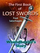 The First Book Of Lost Swords - Woundhealer's Story ebook by Fred  Saberhagen