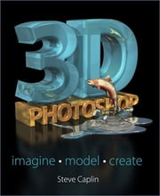 3D Photoshop - Imagine. Model. Create. ebook by Steve Caplin