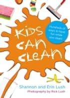 Kids Can Clean ebook by Shannon Lush, Erin Lush