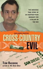 Cross-Country Evil - The Shocking True Story of an Eighteen-Year Manhunt for a Killer on the Run ebook by Tom Basinski