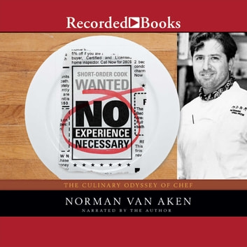 No Experience Necessary - The Culinary Odyssey of Chef Norman Van Aken audiobook by Norman Van Aken