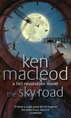 The Sky Road - Book Four: The Fall Revolution Series ebook by Ken MacLeod