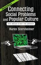 Connecting Social Problems and Popular Culture ebook by Karen Sternheimer