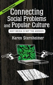 Connecting Social Problems and Popular Culture - Why Media is Not the Answer ebook by Karen Sternheimer