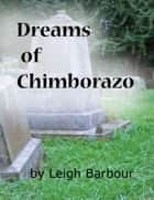 Dreams of Chimborazo ebook by Leigh Barbour