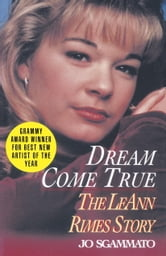 Dream Come True - The LeAnn Rimes Story ebook by Jo Sgammato