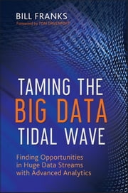 Taming The Big Data Tidal Wave - Finding Opportunities in Huge Data Streams with Advanced Analytics ebook by Bill Franks, Thomas H. Davenport