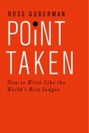 Point Taken: How to Write Like the World's Best Judges ebook by Ross Guberman