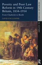 Poverty and Poor Law Reform in Nineteenth-Century Britain, 1834-1914 - From Chadwick to Booth ebook by David Englander