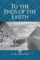 To the Ends of the Earth - Scotland's Diaspora, 1750-2010 ebook by T. M. Devine