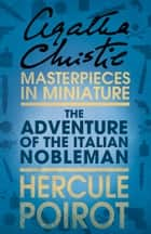 The Adventure of the Italian Nobleman: A Hercule Poirot Short Story ebook by Agatha Christie