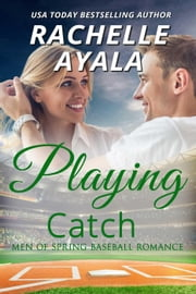 Playing Catch - Men of Spring Baseball, #2 ebook by Rachelle Ayala