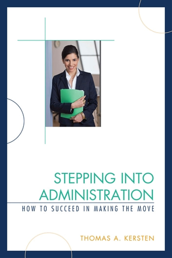 Stepping into Administration - How to Succeed in Making the Move ebook by Thomas A. Kersten