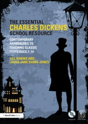 The Essential Charles Dickens School Resource: Contemporary Approaches to Teaching Classic Texts Ages 7-14 ebook by Robins, Gill