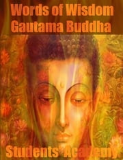 Words of Wisdom: Gautama Buddha ebook by Students' Academy