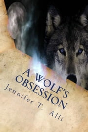 A Wolf's Obsession ebook by Jennifer T. Alli