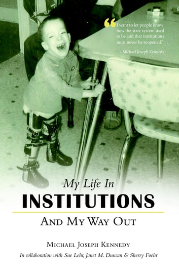 My Life in Institutions and My Way Out ebook by Michael Joseph Kennedy