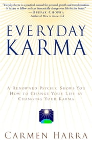 Everyday Karma - A Psychologist and Renowned Metaphysical Intuitive Shows You How to Change Your Life by Changing Your Karma ebook by Kobo.Web.Store.Products.Fields.ContributorFieldViewModel
