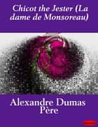 Chicot the Jester (La dame de Monsoreau) ebook by Alexandre Père Dumas