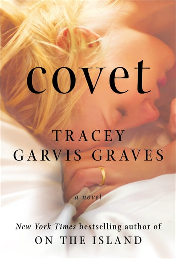Covet - A Novel ebook by Tracey Garvis Graves