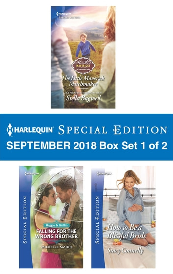 Harlequin Special Edition September 2018 - Box Set 1 of 2 - The Little Maverick Matchmaker\Falling for the Wrong Brother\How to Be a Blissful Bride ebook by Stella Bagwell,Michelle Major,Stacy Connelly