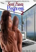 Sent From Heaven (Made To Love You) (Ahsyad Publication Presents...) ebook by Dee Dee M Scott