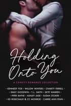 Holding Onto You ebook by Kennedy Fox, Willow Winters, Charity Ferrell,...