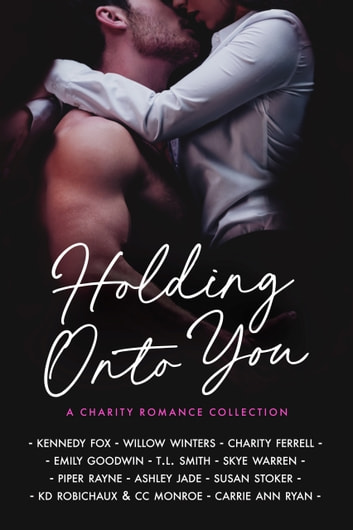 Holding Onto You ebook by Kennedy Fox,Willow Winters,Charity Ferrell,Emily Goodwin,TL Smith,Skye Warren,Piper Rayne,Ashley Jade,Susan Stoker,KD Robichaux,CC Monroe,Carrie Ann Ryan