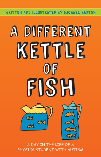 A Different Kettle of Fish - A Day in the Life of a Physics Student with Autism eBook by Michael Barton