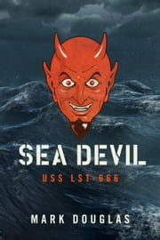 Sea Devil - USS LST-666 ebook by Mark Douglas