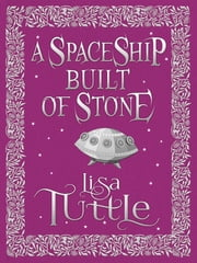 A Spaceship Built of Stone and Other Stories ebook by Lisa Tuttle
