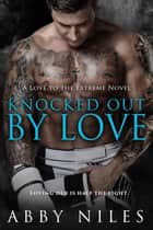 Knocked Out By Love ebook by Abby Niles