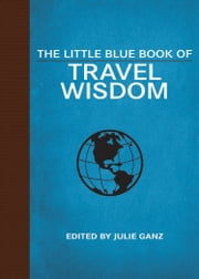 The Little Blue Book of Travel Wisdom ebook by Julie Ganz